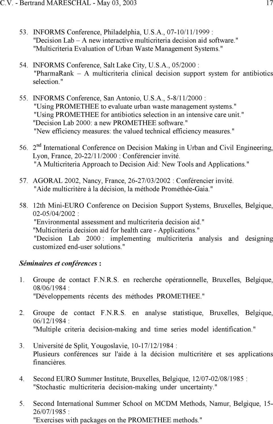 ", 05/2000 : ""PharmaRank A multicriteria clinical decision support system for antibiotics selection."" 55. INFORMS Conference, San Antonio, U.S.A., 5-8/11/2000 : ""Using PROMETHEE to evaluate urban waste management systems."