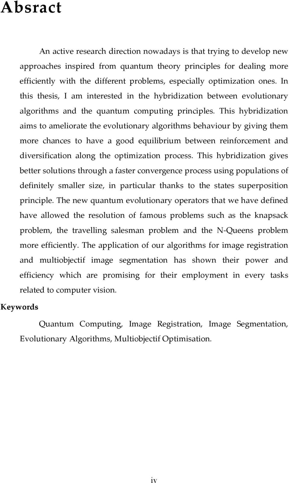 This hybridization aims to ameliorate the evolutionary algorithms behaviour by giving them more chances to have a good equilibrium between reinforcement and diversification along the optimization