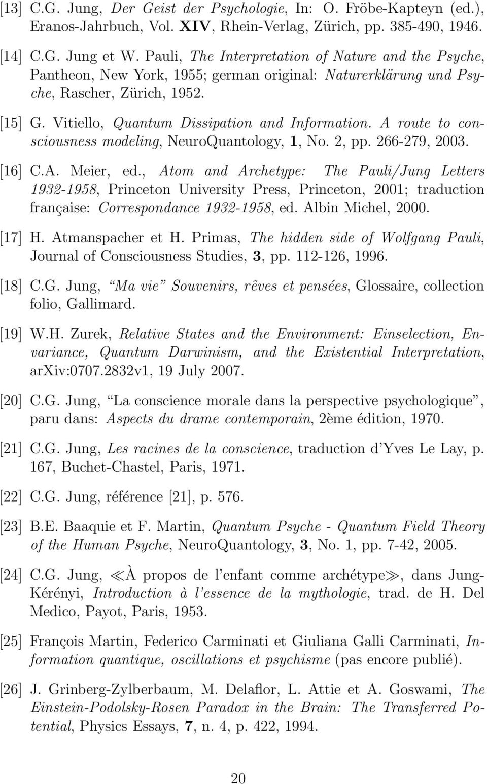 A route to consciousness modeling, NeuroQuantology, 1, No. 2, pp. 266-279, 2003. [16] C.A. Meier, ed.