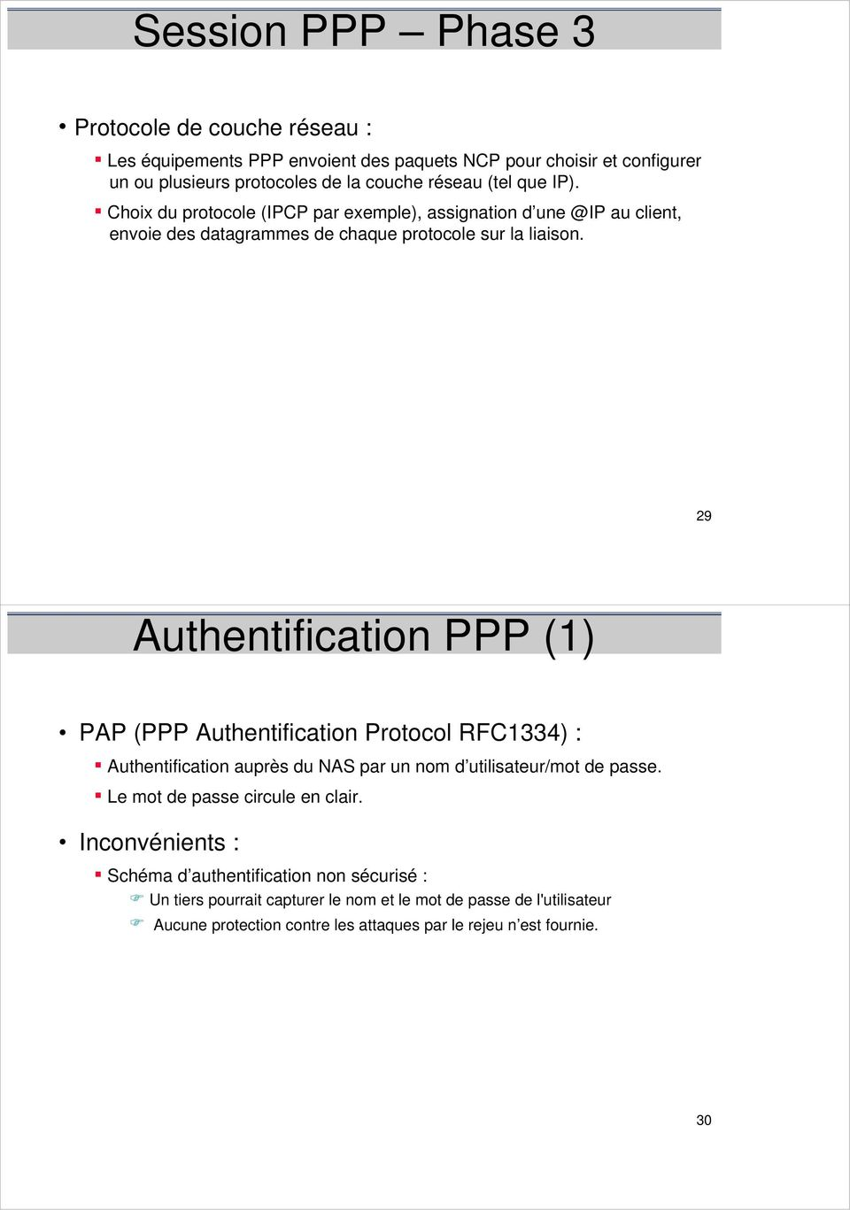 29 Authentification PPP (1) PAP (PPP Authentification Protocol RFC1334) : Authentification auprès du NAS par un nom d utilisateur/mot de passe.
