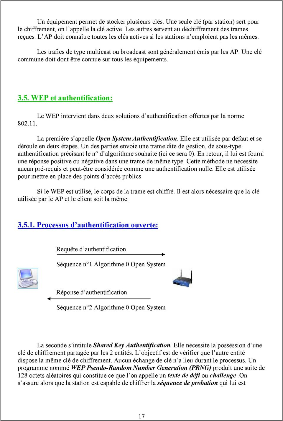 Une clé commune doit dont être connue sur tous les équipements. 3.5. WEP et authentification: Le WEP intervient dans deux solutions d authentification offertes par la norme 802.11.