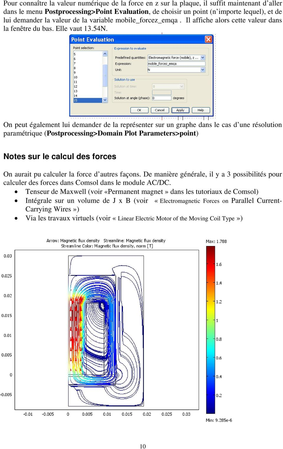 On peut également lui demander de la représenter sur un graphe dans le cas d une résolution paramétrique (Postprocessing>Domain Plot Parameters>point) Notes sur le calcul des forces On aurait pu