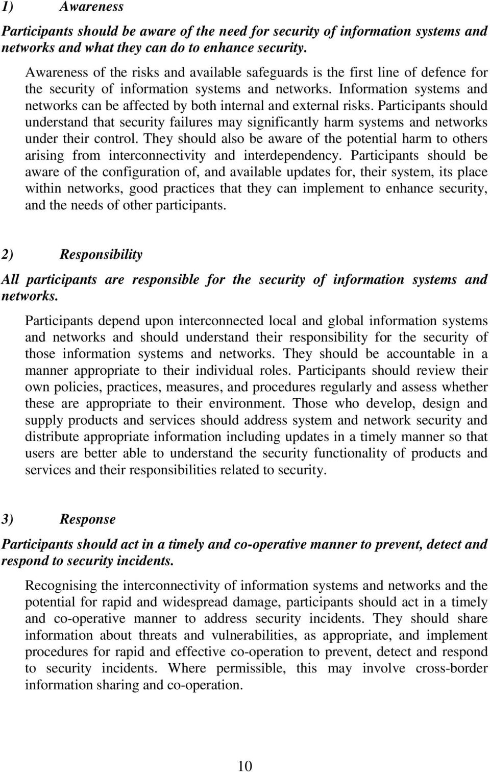 Information systems and networks can be affected by both internal and external risks.