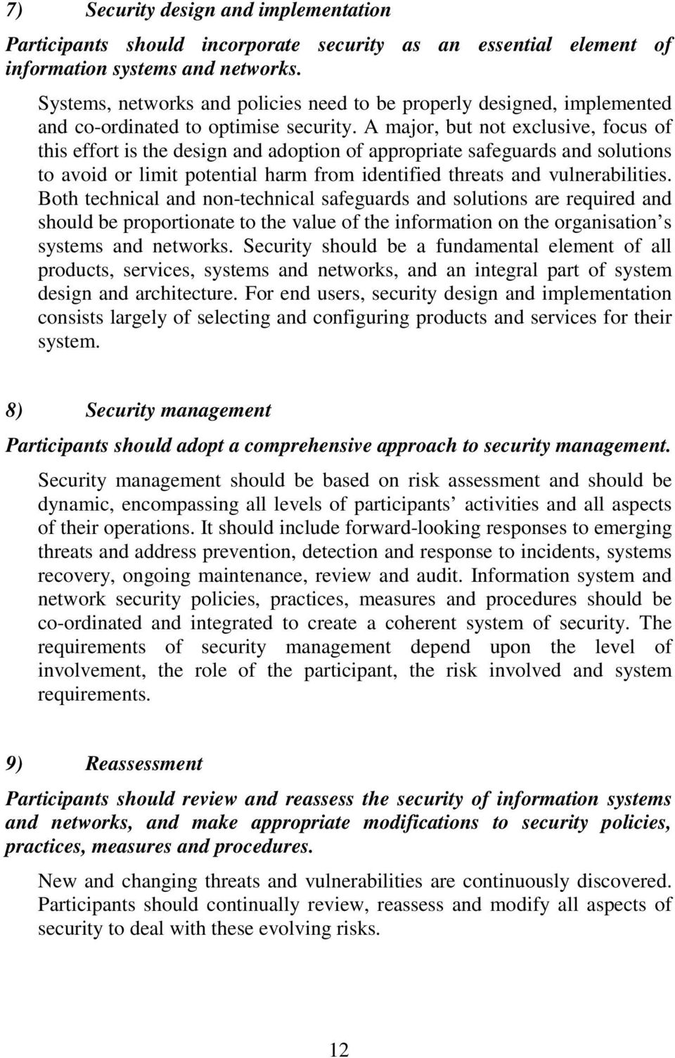 A major, but not exclusive, focus of this effort is the design and adoption of appropriate safeguards and solutions to avoid or limit potential harm from identified threats and vulnerabilities.