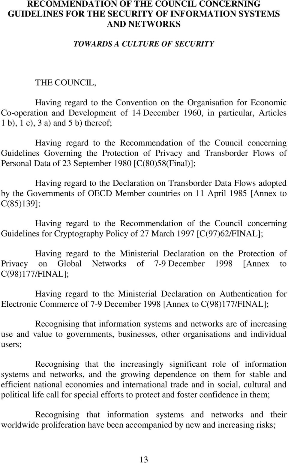 Governing the Protection of Privacy and Transborder Flows of Personal Data of 23 September 1980 [C(80)58(Final)]; Having regard to the Declaration on Transborder Data Flows adopted by the Governments