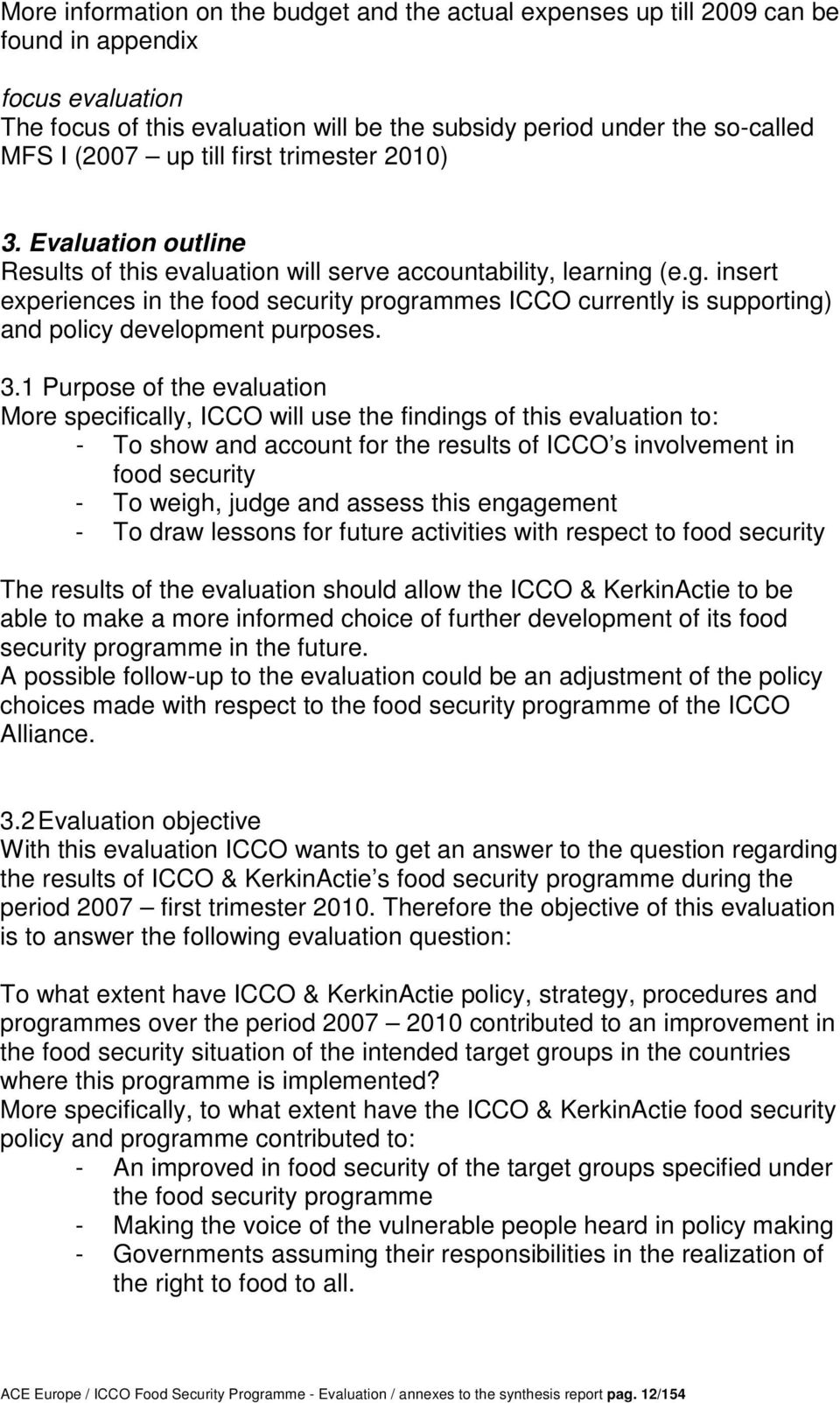 (e.g. insert experiences in the food security programmes ICCO currently is supporting) and policy development purposes. 3.
