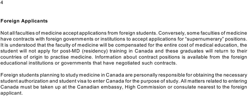 It is understood that the faculty of medicine will be compensated for the entire cost of medical education, the student will not apply for post-md (residency) training in Canada and these graduates