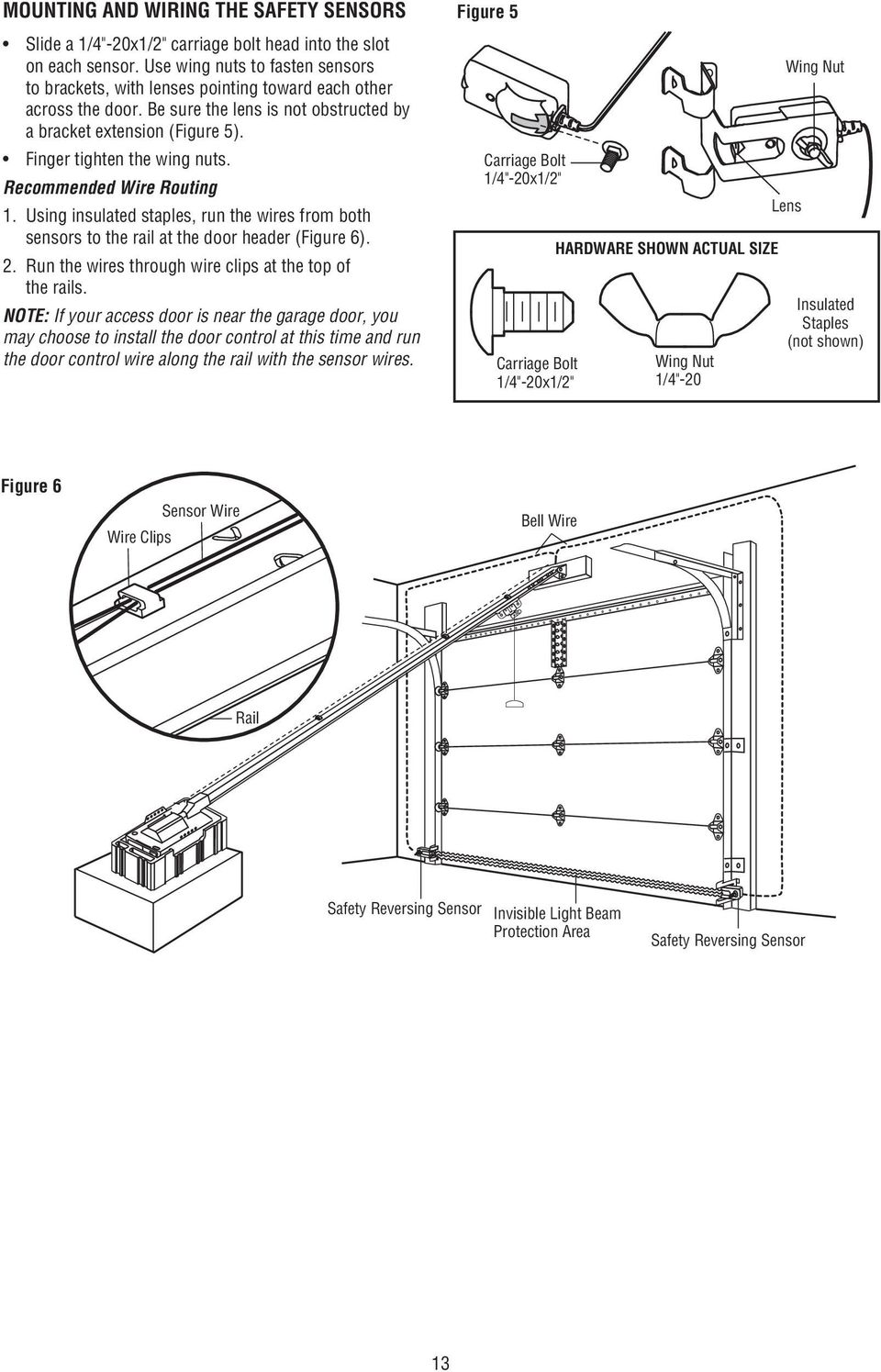 Recommended Wire Routing 1. Using insulated staples, run the wires from both sensors to the rail at the door header (Figure 6). 2. Run the wires through wire clips at the top of the rails.