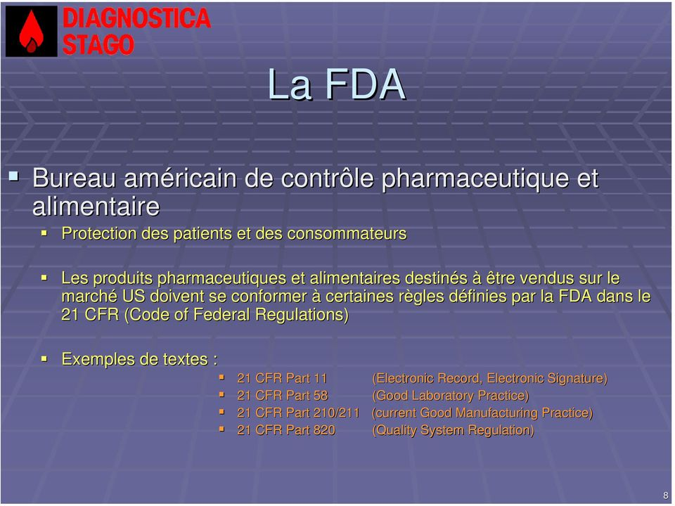 dans le 21 CFR (Code of Federal Regulations) Exemples de textes : 21 CFR Part 11 (Electronic Record, Electronic Signature) 21 CFR