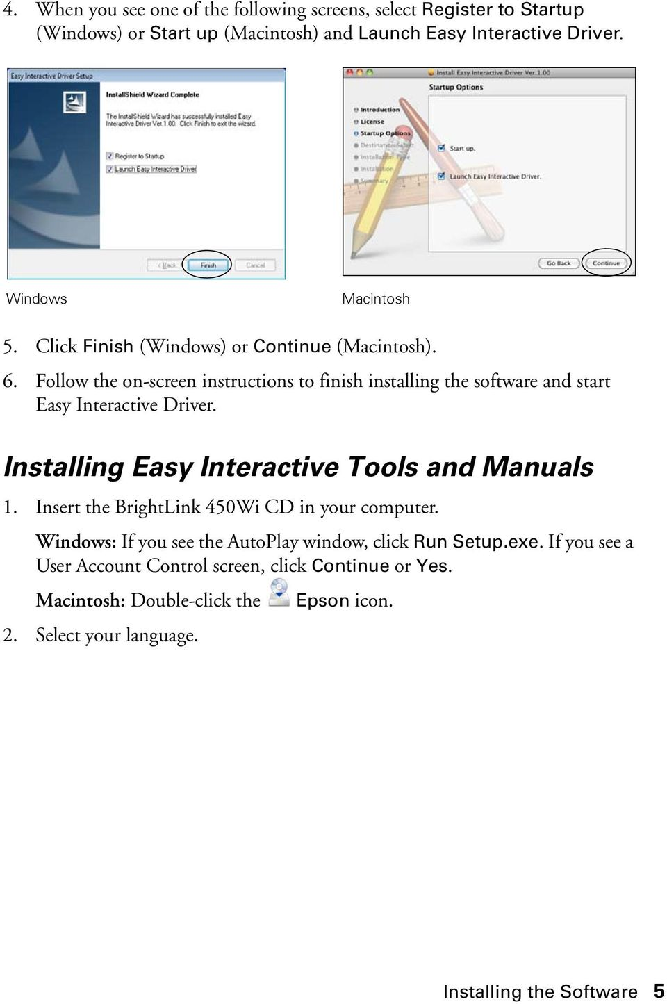 Follow the on-screen instructions to finish installing the software and start Easy Interactive Driver. Installing Easy Interactive Tools and Manuals 1.