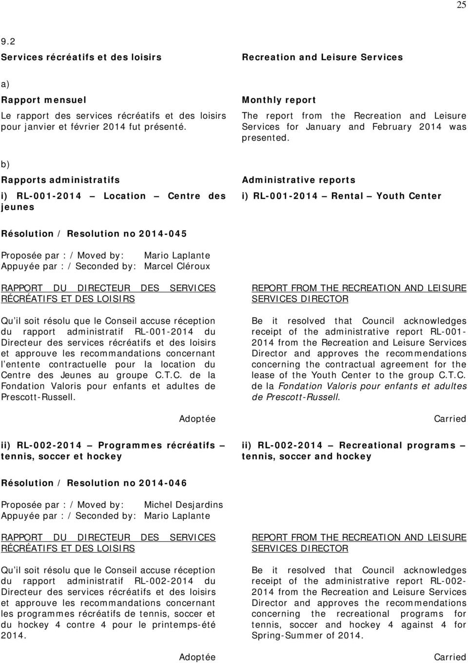 b) Rapports administratifs i) RL-001-2014 Location Centre des jeunes Administrative reports i) RL-001-2014 Rental Youth Center Résolution / Resolution no 2014-045 Proposée par : / Moved by: Mario