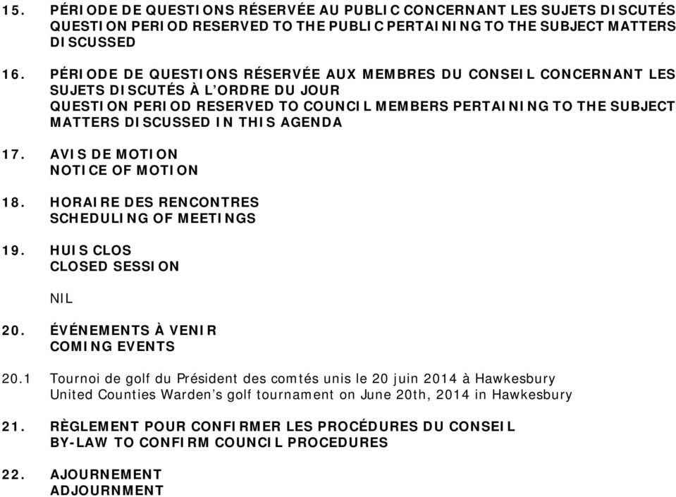 AGENDA 17. AVIS DE MOTION NOTICE OF MOTION 18. HORAIRE DES RENCONTRES SCHEDULING OF MEETINGS 19. HUIS CLOS CLOSED SESSION NIL 20. ÉVÉNEMENTS À VENIR COMING EVENTS 20.
