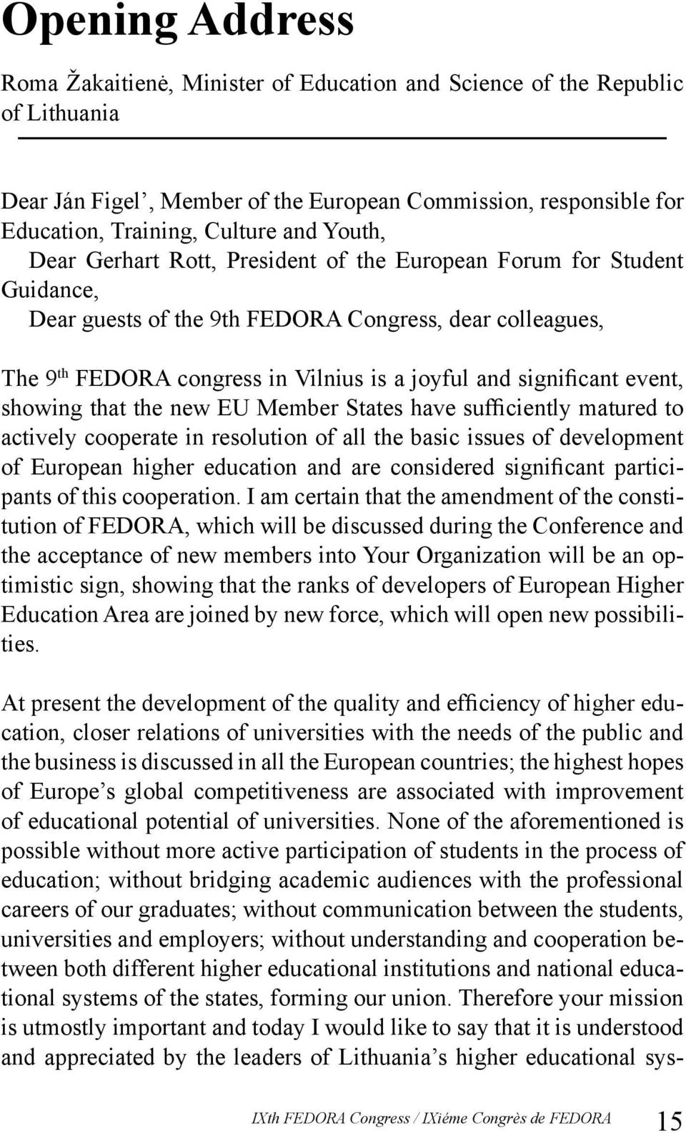significant event, showing that the new EU Member States have sufficiently matured to actively cooperate in resolution of all the basic issues of development of European higher education and are