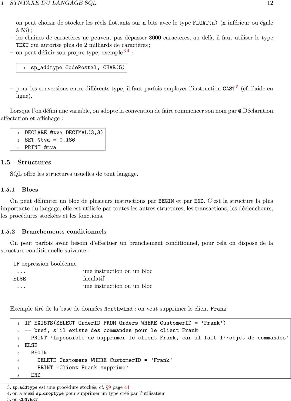 conversions entre différents type, il faut parfois employer l instruction CAST 5 (cf. l aide en ligne). Lorsque l on défini une variable, on adopte la convention de faire commencer son nom par @.