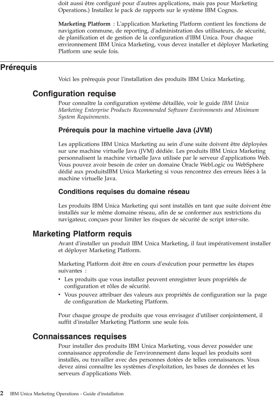 configuration d'ibm Unica. Pour chaque enironnement IBM Unica Marketing, ous deez installer et déployer Marketing Platform une seule fois.