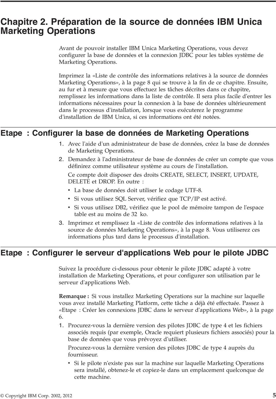 système de Marketing Operations. Imprimez la «Liste de contrôle des informations relaties à la source de données Marketing Operations», à la page 8 qui se troue à la fin de ce chapitre.