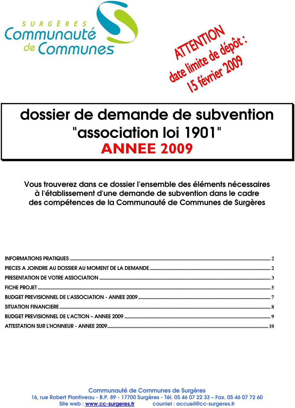 .. 3 FICHE PROJET... 5 BUDGET PREVISIONNEL DE L'ASSOCIATION - ANNEE 2009... 7 SITUATION FINANCIERE... 8 BUDGET PREVISIONNEL DE L'ACTION ANNEE 2009... 9 ATTESTATION SUR L'HONNEUR - ANNEE 2009.