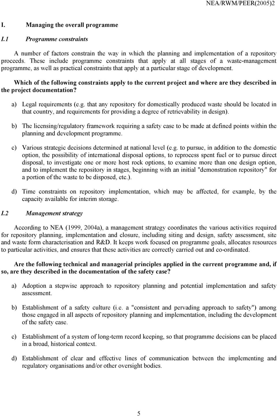 Which of the following constraints apply to the current project and where are they described in the project documentation? a) Legal requirements (e.g. that any repository for domestically produced waste should be located in that country, and requirements for providing a degree of retrievability in design).