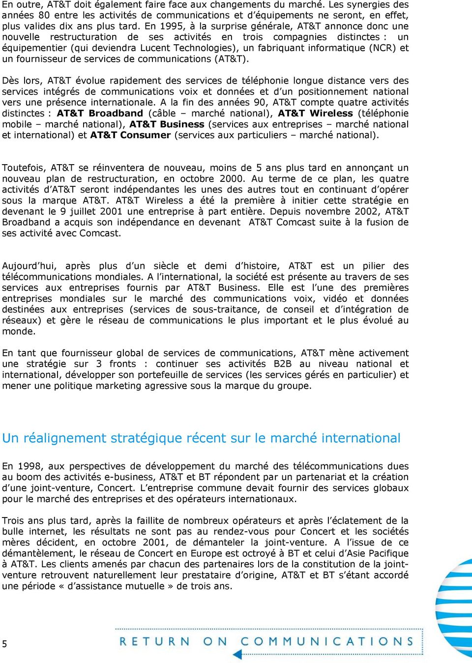 infrmatique (NCR) et un furnisseur de services de cmmunicatins (AT&T).