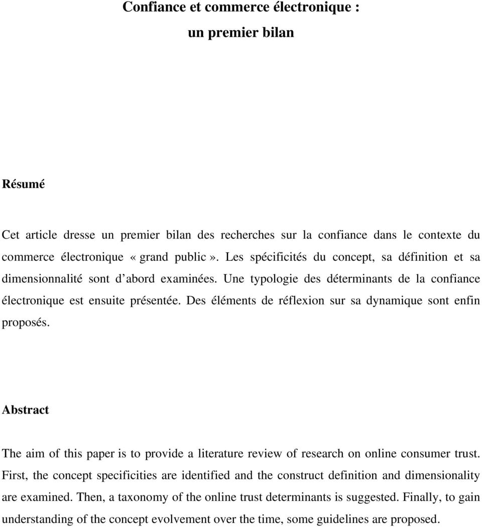 Des éléments de réflexion sur sa dynamique sont enfin proposés. Abstract The aim of this paper is to provide a literature review of research on online consumer trust.
