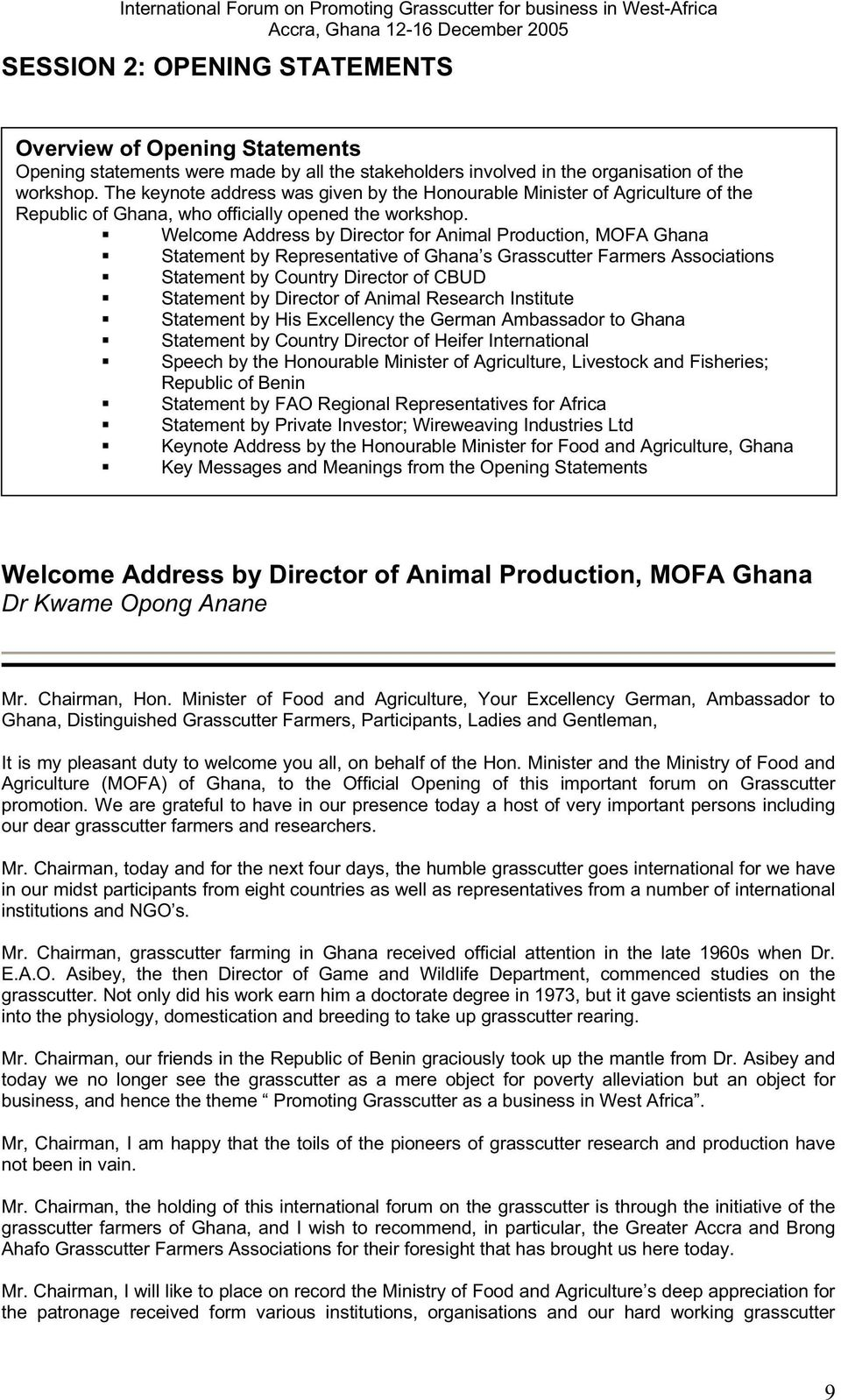 Welcome Address by Director for Animal Production, MOFA Ghana Statement by Representative of Ghana s Grasscutter Farmers Associations Statement by Country Director of CBUD Statement by Director of