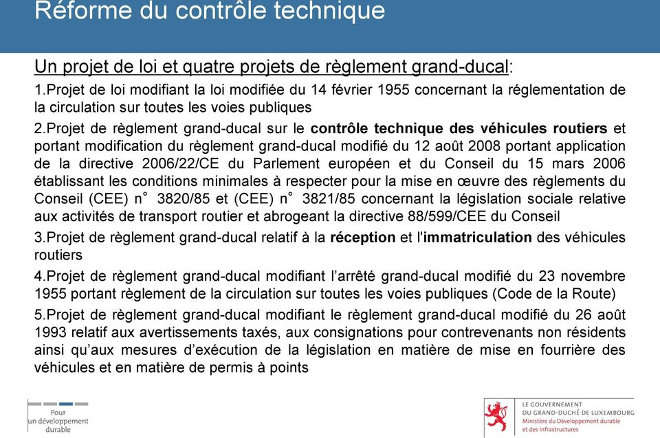 Projet de règlement grand-ducal sur le contrôle technique des véhicules routiers et portant modification du règlement grand-ducal modifié du 12 août 2008 portant application de la directive