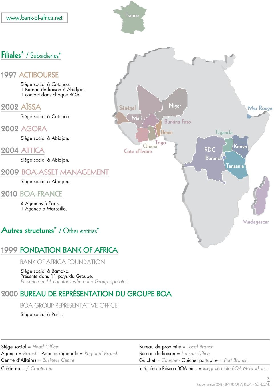 Autres structures* / Other entities* 1999 FONDATION BANK OF AFRICA BANK OF AFRICA FOUNDATION Siège social à Bamako. Présente dans 11 pays du Groupe. Presence in 11 countries where the Group operates.