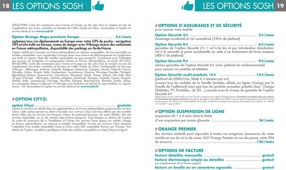 Souscription à l option en service clients et sur www.sosh.fr Option Orange Maps premium Europe.