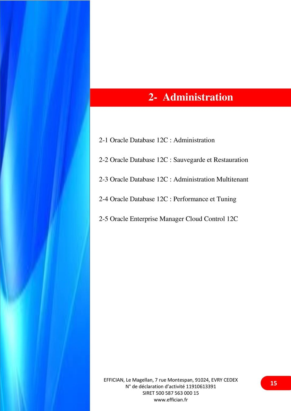 Database 12C : Administration Multitenant 2-4 Oracle Database 12C