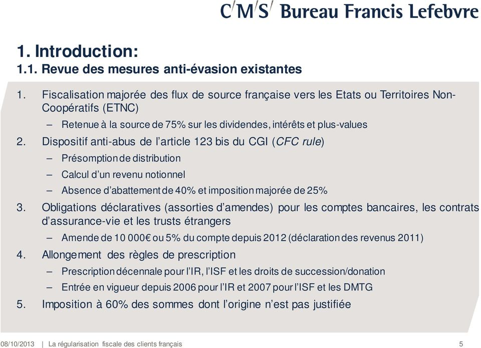 Dispositif anti-abus de l article 123 bis du CGI (CFC rule) Présomption de distribution Calcul d un revenu notionnel Absence d abattement de 40% et imposition majorée de 25% 3.