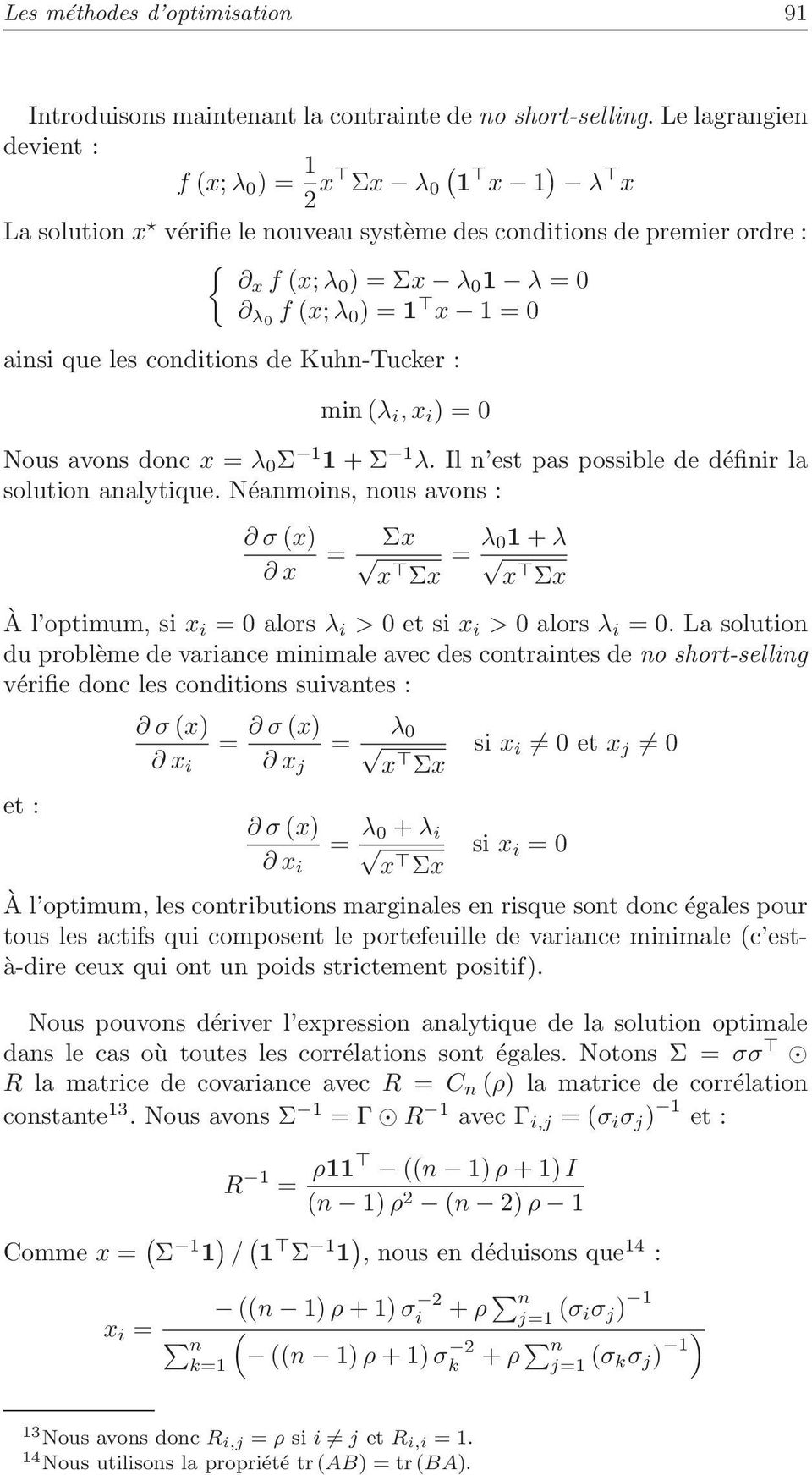 ainsi que les conditions de Kuhn-Tucker : min(λ i,x i ) = 0 Nous avons donc x = λ 0 Σ 1 1 + Σ 1 λ. Il n est pas possible de définir la solution analytique.