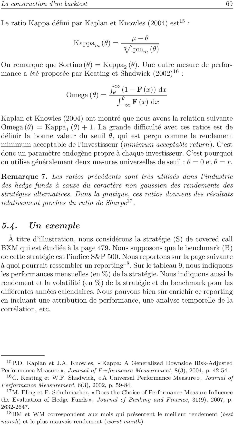= Kappa 1 (θ) + 1. La grande difficulté avec ces ratios est de définir la bonne valeur du seuil θ, qui est perçu comme le rendement minimum acceptable de l investisseur (minimum acceptable return).