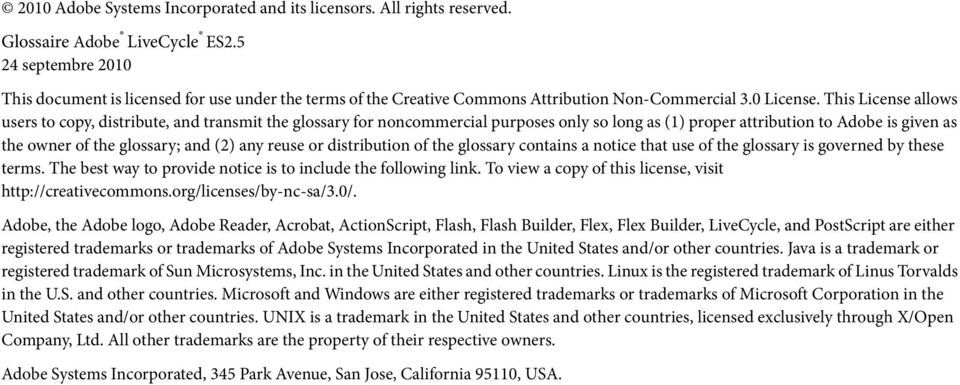 This License allows users to copy, distribute, and transmit the glossary for noncommercial purposes only so long as (1) proper attribution to Adobe is given as the owner of the glossary; and (2) any
