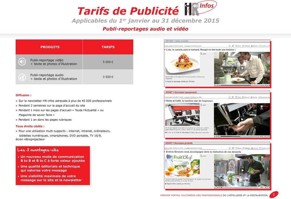 faire» s Pendant 1 an dans les pages rubriques Tous droits cédés : s Pour une utilisation multi supports : internet, intranet, ordinateurs, tablettes numériques, smartphones, DVD portable, TV 16/9,