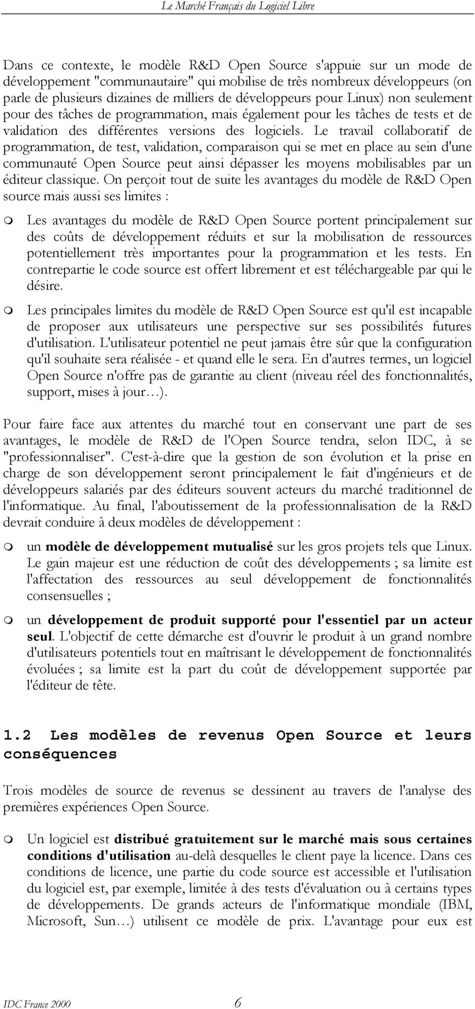 Le travail collaboratif de programmation, de test, validation, comparaison qui se met en place au sein d'une communauté Open Source peut ainsi dépasser les moyens mobilisables par un éditeur