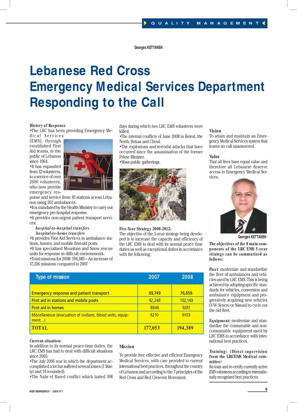 It has expanded from 12 volunteers, to a service of over 2600 volunteers, who now provide emergency response and service from 43 stations across Lebanon using 261 ambulances.