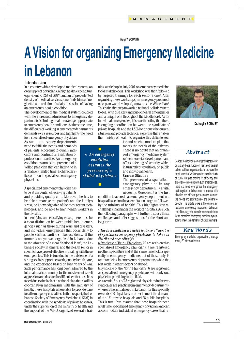 The development of the medical system coupled with the increased admissions to emergency departments is limiting health coverage appropriate to emergency health conditions.