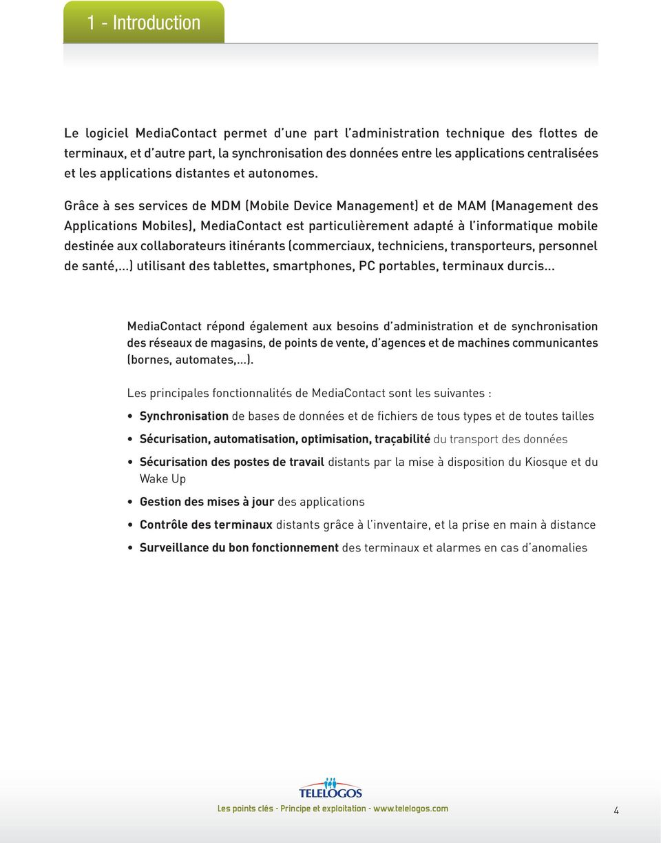 Grâce à ses services de MDM (Mobile Device Management) et de MAM (Management des Applications Mobiles), MediaContact est particulièrement adapté à l informatique mobile destinée aux collaborateurs