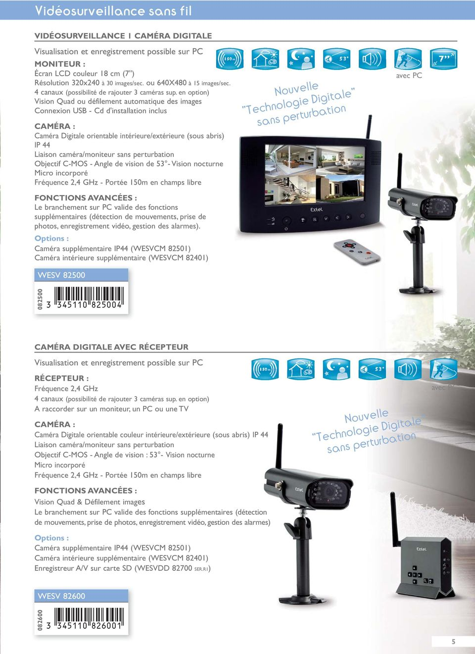 en option) Vision Quad ou défilement automatique des images Connexion USB - Cd d'installation inclus CAMÉRA : Caméra Digitale orientable intérieure/extérieure (sous s abris) IP 44 Liaison