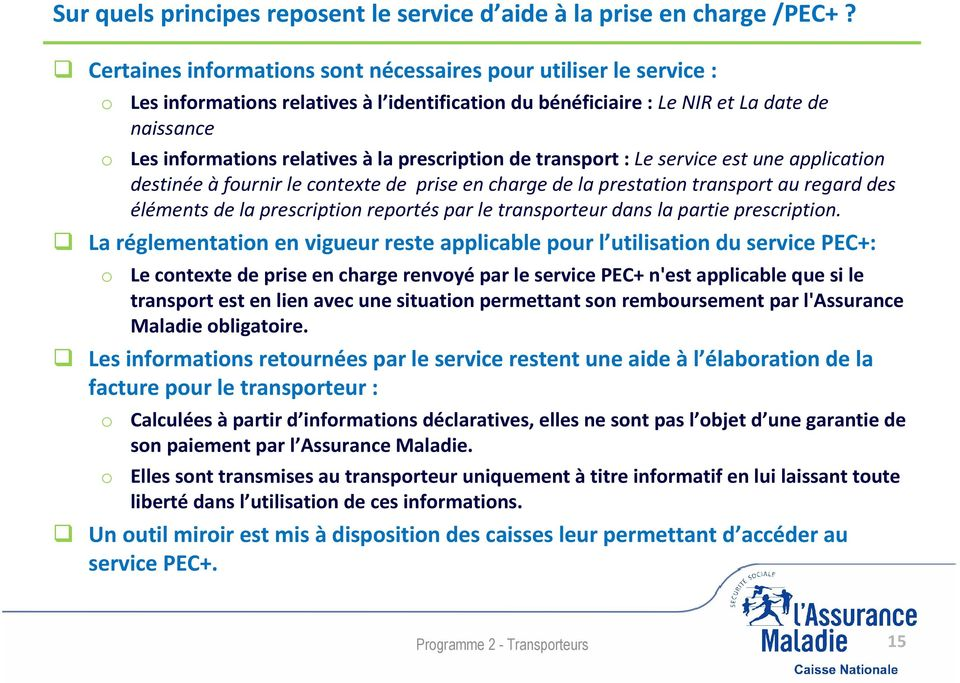 prescription de transport : Le service est une application destinée àfournir le contexte de prise en charge de la prestation transport au regard des éléments de la prescription reportés par le