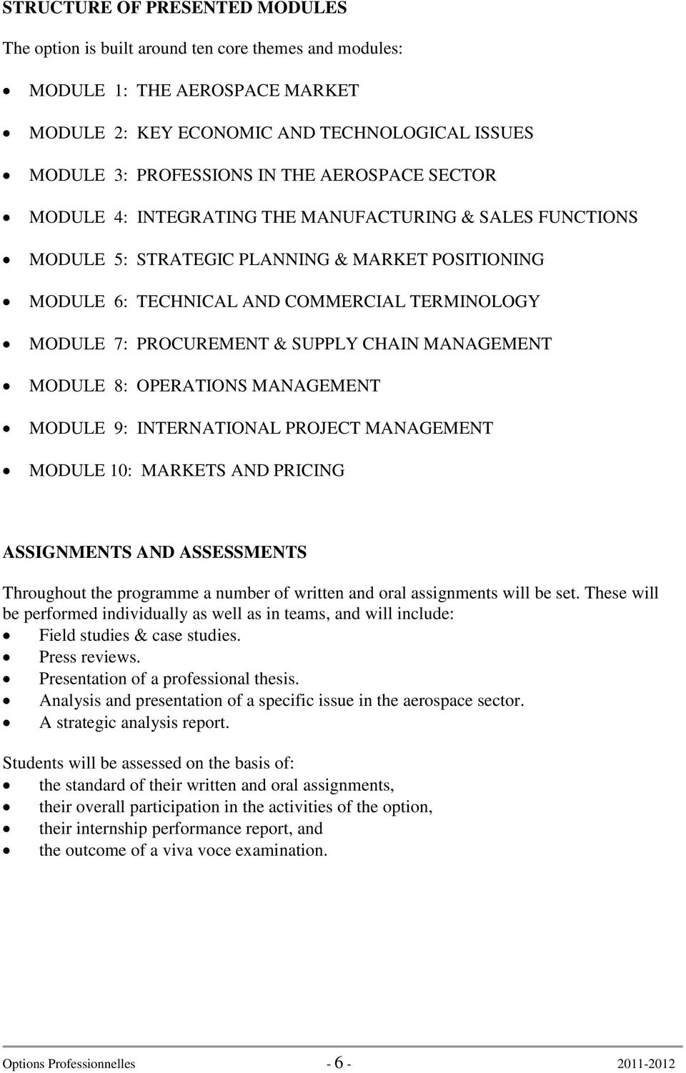 SUPPLY CHAIN MANAGEMENT MODULE 8: OPERATIONS MANAGEMENT MODULE 9: INTERNATIONAL PROJECT MANAGEMENT MODULE 10: MARKETS AND PRICING ASSIGNMENTS AND ASSESSMENTS Throughout the programme a number of