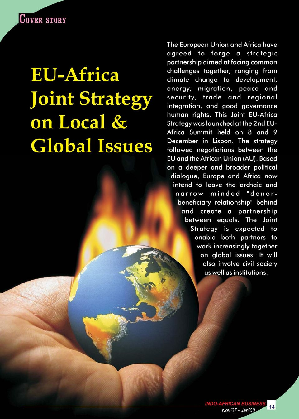 This Joint EU-Africa Strategy was launched at the 2nd EU- Africa Summit held on 8 and 9 December in Lisbon. The strategy followed negotiations between the EU and the African Union (AU).