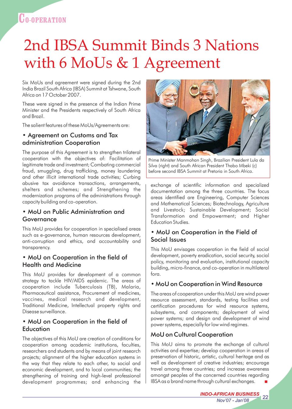 The salient features of these MoUs/Agreements are: Agreement on Customs and Tax administration Cooperation The purpose of this Agreement is to strengthen trilateral cooperation with the objectives