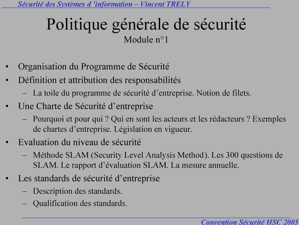 Exemples de chartes d entreprise. Législation en vigueur. Evaluation du niveau de sécurité Méthode SLAM (Security Level Analysis Method).