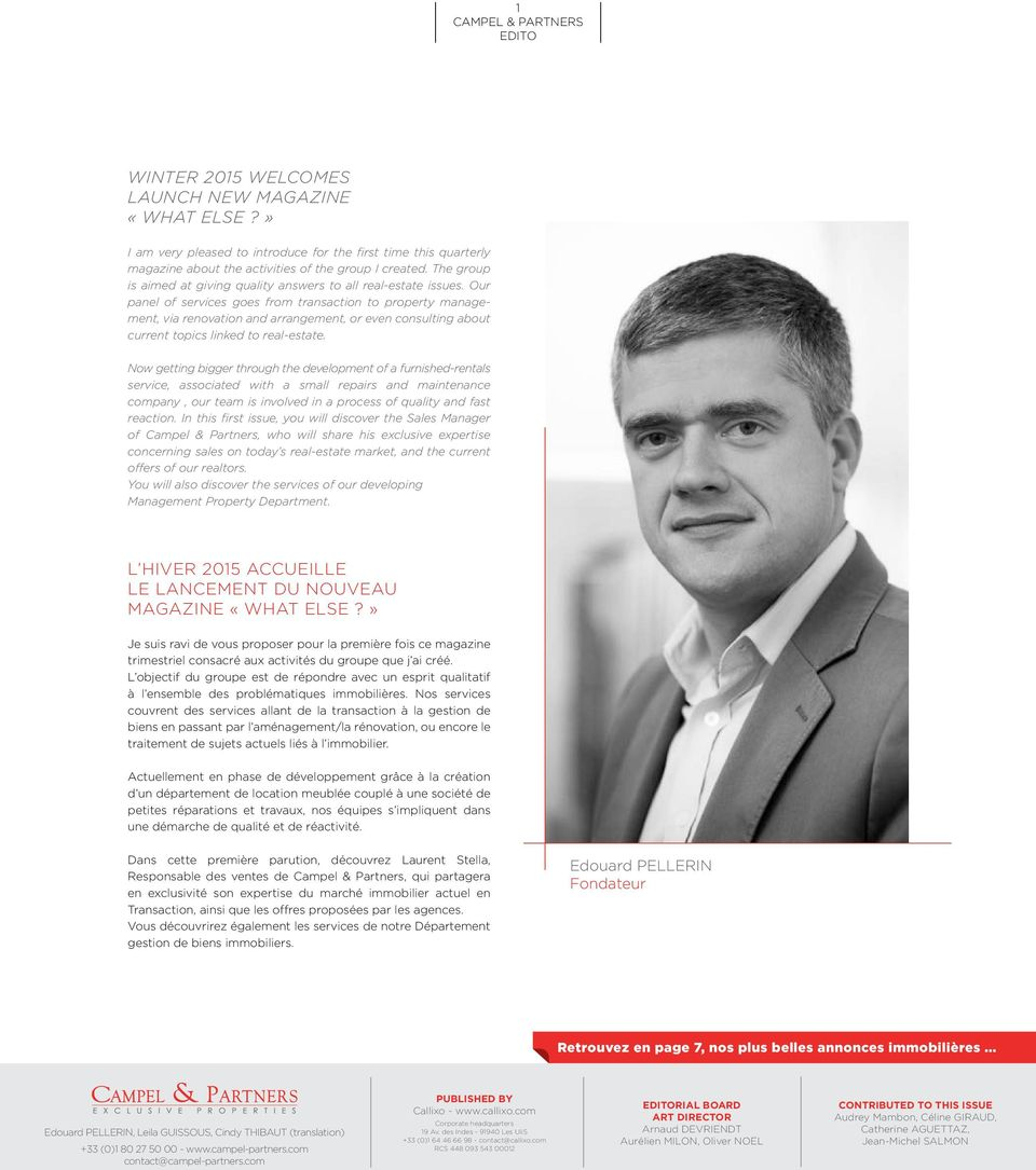 Our panel of services goes from transaction to property management, via renovation and arrangement, or even consulting about current topics linked to real-estate.