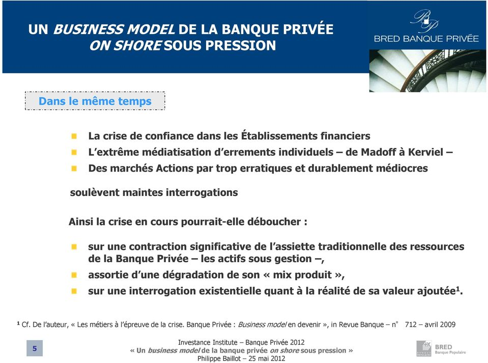 contraction significative de l assiette traditionnelle des ressources de la Banque Privée les actifs sous gestion, assortie d une dégradation de son «mix produit», sur une