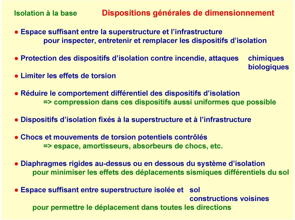 uniformes que possible Dispositifs d isolation fixés à la superstructure et à l infrastructure Chocs et mouvements de torsion potentiels contrôlés => espace, amortisseurs, absorbeurs de chocs, etc.