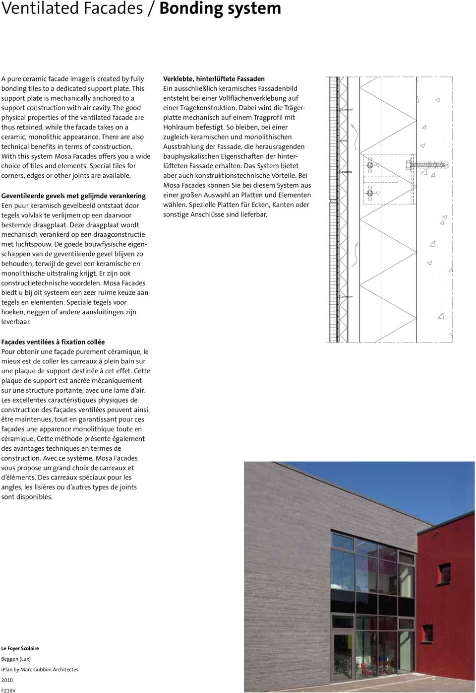 The good physical properties of the ventilated facade are thus retained, while the facade takes on a ceramic, monolithic appearance. There are also technical benefits in terms of construction.