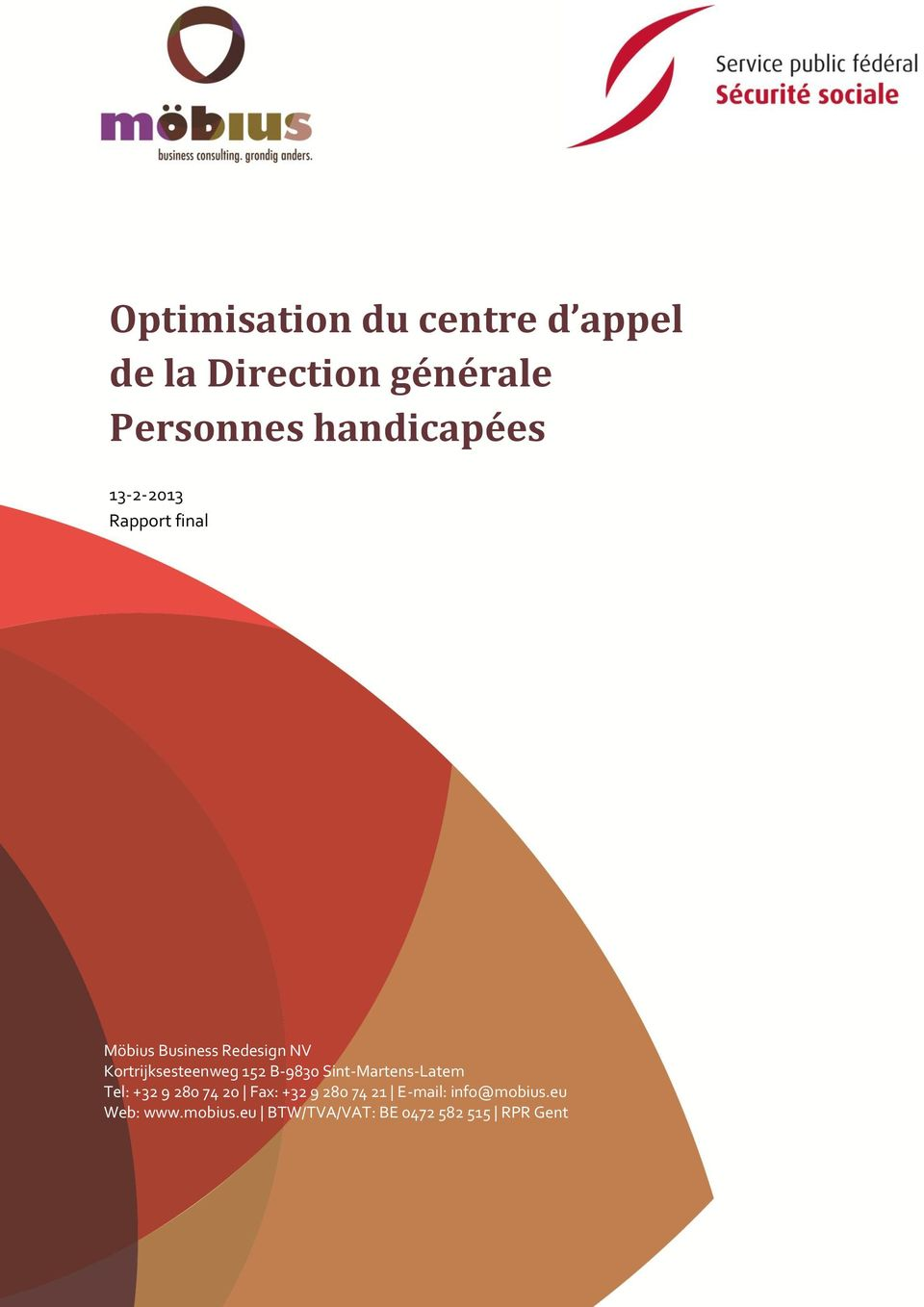eu BTW/TVA/VAT: BE 0472 582 515 RPR Gent Optimisation du centre d appel de la Direction générale