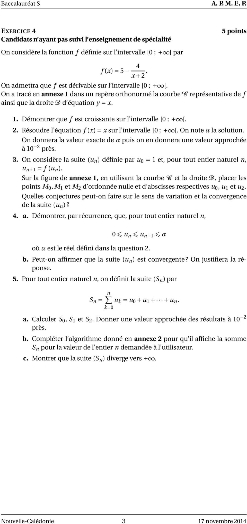 2. Résoudre l équation f (x) = x sur l intervalle [0 ; + [. On note α la solution. On donnera la valeur exacte de α puis on en donnera une valeur approchée à 10 2 près. 3.